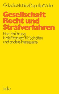 Gesellschaft, Recht und Strafverfahren von Grikschat,  Winfried