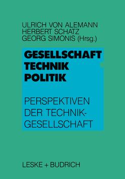 Gesellschaft — Technik — Politik von Alemann,  Ulrich, Schatz,  Herbert, Simonis,  Georg