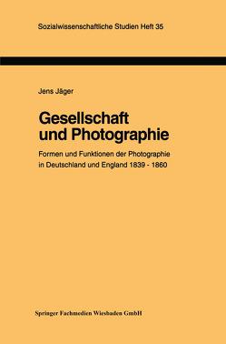 Gesellschaft und Photographie Formen und Funktionen der Photographie in England und Deutschland 1839–1860 von Jäger,  Jens