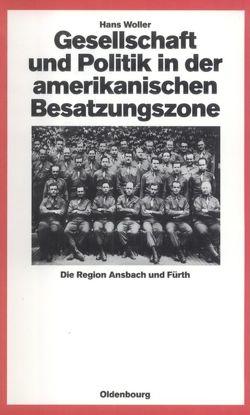 Gesellschaft und Politik in der amerikanischen Besatzungszone von Woller,  Hans