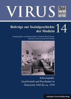 Gesellschaft und Psychiatrie in Österreich 1945 bis ca. 1970 von Dietrich-Daum,  Elisabeth, Gabriel,  Eberhard, Lobenwein,  Elisabeth, Watzka,  Carlos