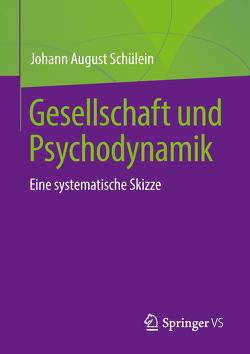 Gesellschaft und Psychodynamik von Schülein,  Johann August