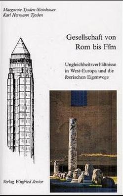Gesellschaft von Rom bis Ffm von Tjaden,  Karl H, Tjaden-Steinhauer,  Margarete