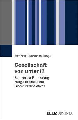 Gesellschaft von unten!? von Grundmann,  Matthias