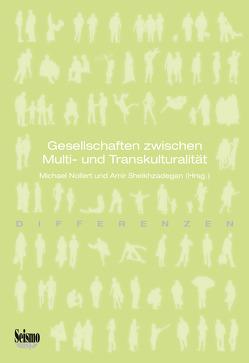 Gesellschaften zwischen Multi- und Transkulturalität von Nollert,  Michael, Sheikhzadegan,  Amir