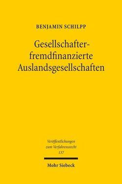 Gesellschafterfremdfinanzierte Auslandsgesellschaften von Schilpp,  Benjamin
