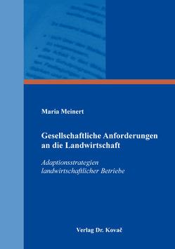 Gesellschaftliche Anforderungen an die Landwirtschaft – Adaptionsstrategien landwirtschaftlicher Betriebe von Meinert,  Maria