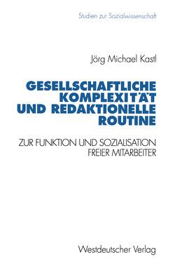 Gesellschaftliche Komplexität und redaktionelle Routine von Kastl,  Jörg Michael