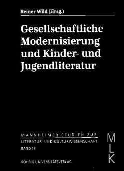 Gesellschaftliche Modernisierung und Kinder- und Jugendliteratur von Arnold,  Silke, Ewers,  Hans H, Gansel,  Carsten, Wild,  Reiner