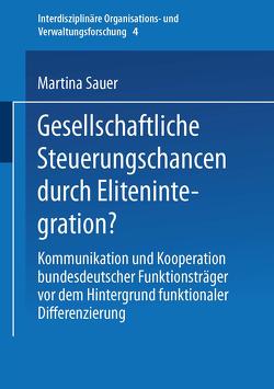Gesellschaftliche Steuerungschancen durch Elitenintegration? von Sauer,  Martina