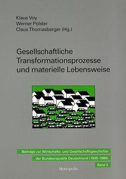 Gesellschaftliche Transformationsprozesse und materielle Lebensweise von Polster,  Werner, Thomasberger,  Claus, Voy,  Klaus