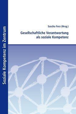 Gesellschaftliche Verantwortung als soziale Kompetenz von Ferz,  Sascha