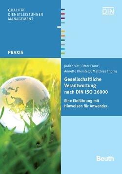 Gesellschaftliche Verantwortung nach DIN ISO 26000 von Franz,  Peter, Kleinfeld,  Annette, Thorns,  Matthias, Vitt,  Judith