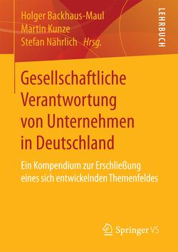 Gesellschaftliche Verantwortung von Unternehmen in Deutschland von Backhaus-Maul,  Holger, Kunze,  Martin, Nährlich,  Stefan