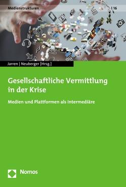Gesellschaftliche Vermittlung in der Krise von Jarren,  Otfried, Neuberger,  Christoph