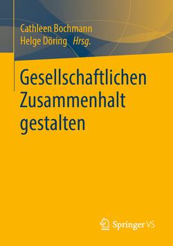 Gesellschaftlichen Zusammenhalt gestalten von Bochmann,  Cathleen, Döring,  Helge