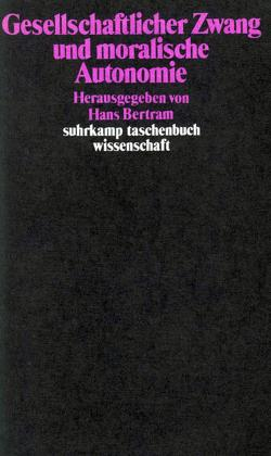 Gesellschaftlicher Zwang und moralische Autonomie von Bertram,  Hans, Edelstein,  Wolfgang, Noam,  Gil, Oser,  Fritz, Röhl,  Wolfgang
