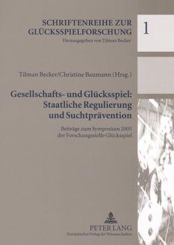 Gesellschafts- und Glücksspiel: Staatliche Regulierung und Suchtprävention von Baumann,  Christine, Becker,  Tilman