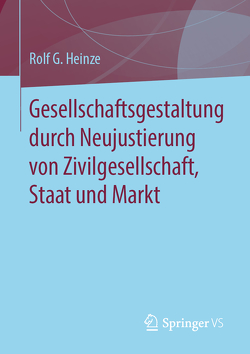 Gesellschaftsgestaltung durch Neujustierung von Zivilgesellschaft, Staat und Markt von Heinze,  Rolf G.