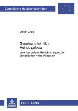 Gesellschaftskritik in Heines «Lutezia» von Zhao,  Leilian