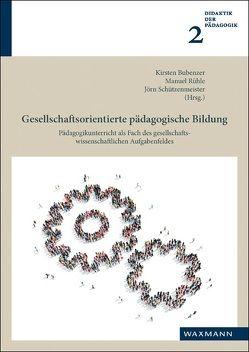 Gesellschaftsorientierte pädagogische Bildung von Bubenzer,  Kirsten, Rühle,  Manuel, Schützenmeister,  Jörn