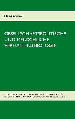 Gesellschaftspolitische und menschliche Verhaltens Biologie von Duthel,  Heinz