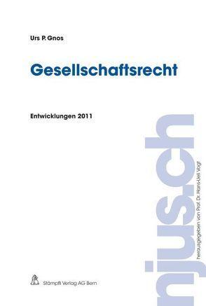 Gesellschaftsrecht, Entwicklungen 2011 von Gnos,  Urs P.