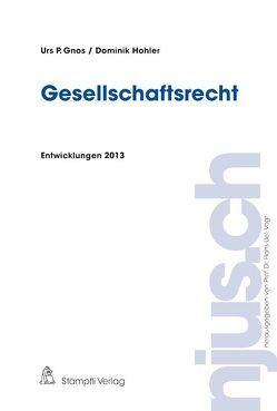 Gesellschaftsrecht, Entwicklungen 2013 von Gnos,  Urs P., Hohler,  Dominik