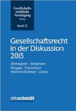 Gesellschaftsrecht in der Diskussion 2015 von Altmeppen,  Holger, Bergmann,  Alfred, Drygala,  Tim, Franzmann,  Georg, Heinrich,  Tobias, Krämer,  Lutz, Lieder,  Jan