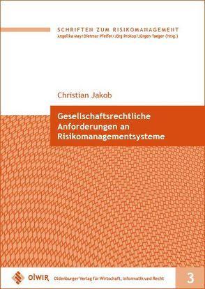 Gesellschaftsrechtliche Anforderungen an Risikomanagementsysteme von Jakob,  Christian