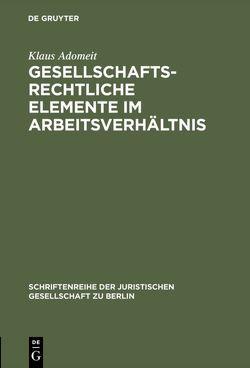 Gesellschaftsrechtliche Elemente im Arbeitsverhältnis von Adomeit,  Klaus