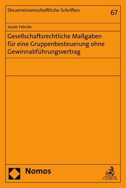 Gesellschaftsrechtliche Maßgaben für eine Gruppenbesteuerung ohne Gewinnabführungsvertrag von Hörnle,  Jacob