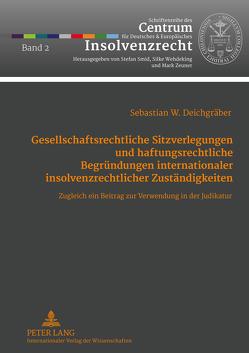 Gesellschaftsrechtliche Sitzverlegungen und haftungsrechtliche Begründungen internationaler insolvenzrechtlicher Zuständigkeiten von Deichgräber,  Sebastian
