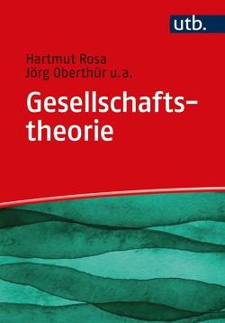 Gesellschaftstheorie von Oberthür,  Jörg, Rosa,  Hartmut