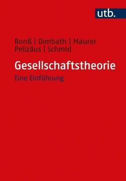 Gesellschaftstheorie von Bonß,  Wolfgang, Dimbath,  Oliver, Maurer,  Andrea, Pelizäus,  Helga, Schmid,  Michael