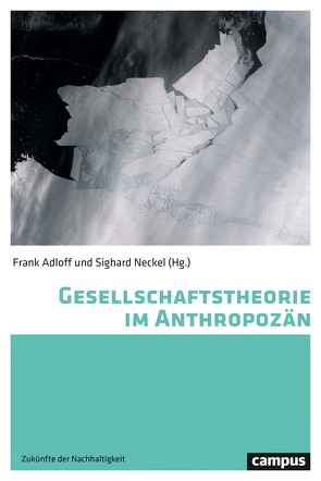 Gesellschaftstheorie im Anthropozän von Adloff,  Frank, Neckel,  Sighard