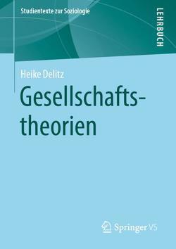 Gesellschaftstheorien von Delitz,  Heike