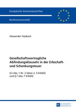Gesellschaftsvertragliche Abfindungsklauseln in der Erbschaft- und Schenkungsteuer von Hasbach,  Alexander