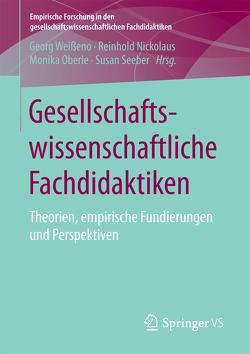 Gesellschaftswissenschaftliche Fachdidaktiken von Nickolaus,  Reinhold, Oberle,  Monika, Seeber,  Susan, Weißeno,  Georg