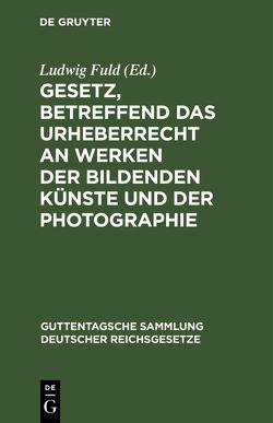 Gesetz, betreffend das Urheberrecht an Werken der bildenden Künste und der Photographie von Fuld,  Ludwig