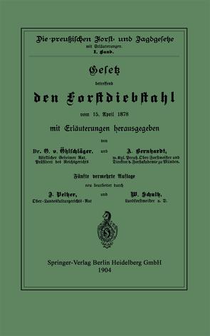 Gesetz betreffend den Forstdiebstahl vom 15. April 1878 mit Erläuterungen von Berhardt,  A., Öhlschläger,  O., Pelzer,  D., Schultz,  W., Sterneberg,  F.