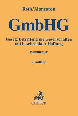 Gesetz betreffend die Gesellschaften mit beschränkter Haftung von Altmeppen,  Holger, Roth,  Günter H.