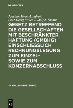 Gesetz betreffend die Gesellschaften mit beschränkter Haftung (GmbHG) einschließlich Rechnungslegung zum Einzel- sowie zum Konzernabschluss von Meyer-Landrut,  Joachim, Miller,  Fritz-Georg, Niehus,  Rudolf J., Scholz,  Willi