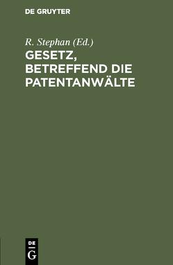 Gesetz, betreffend die Patentanwälte von Stephan,  R.