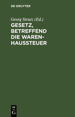 Gesetz, betreffend die Warenhaussteuer von Strutz,  Georg