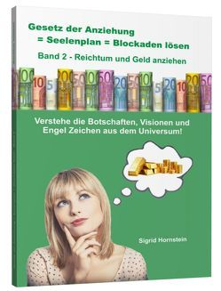 Gesetz der Anziehung = Seelenplan = Blockaden lösen Band 2 – Reichtum und Geld anziehen von Hornstein,  Sigrid