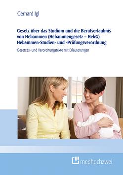 Gesetz über das Studium und den Beruf von Hebammen (Hebammengesetz – HebG) Studien- und Prüfungsverordnung für Hebammen (HebStPrV) von Igl,  Gerhard