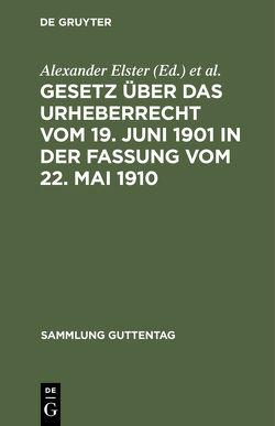 Gesetz über das Urheberrecht vom 19. Juni 1901 in der Fassung vom 22. Mai 1910 von Elster,  Alexander, Voigtländer,  Robert
