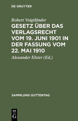 Gesetz über das Verlagsrecht vom 19. Juni 1901 in der Fassung vom 22. Mai 1910 von Elster,  Alexander, Voigtländer,  Robert