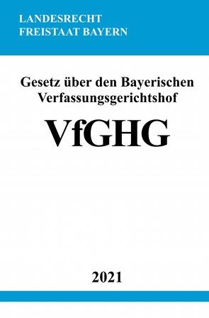 Gesetz über den Bayerischen Verfassungsgerichtshof (VfGHG) von Studier,  Ronny